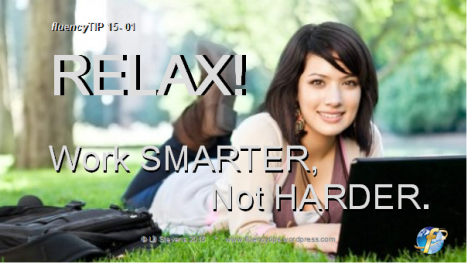 fluencyTIP 15-01 RELAX! Work Smarter, Not Harder
